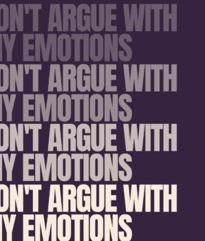 Don't Argue With My Emotions.